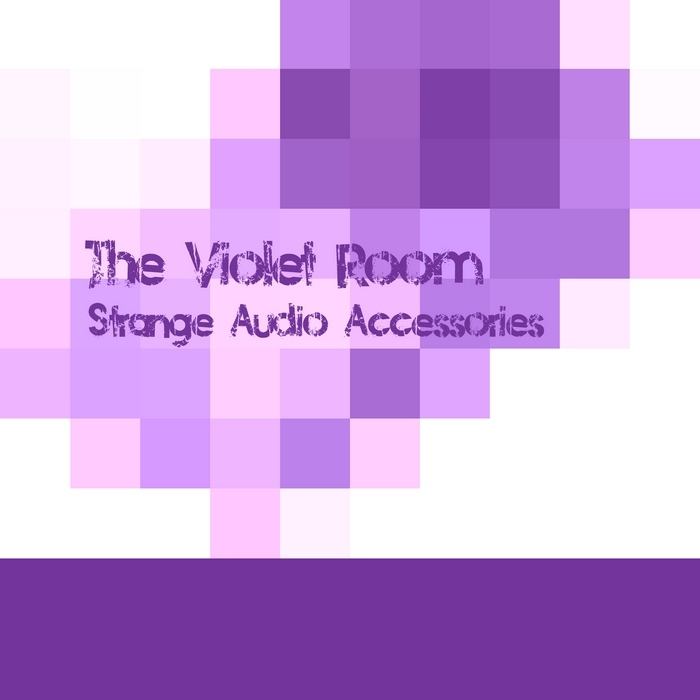 VIOLET ROOM, The - Strange Audio Accessories
