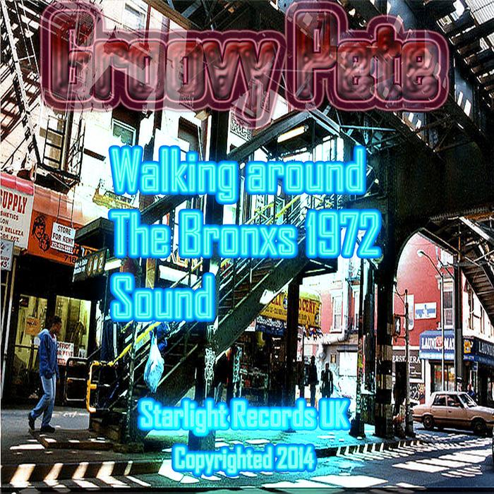 GROOVY PETE - Walking Around The Bronxs In 1972 Sound
