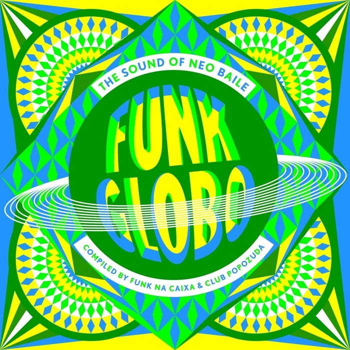 FUNK NA CAIXA/CLUB POPOZUDA/VARIOUS - Funk Globo: The Sound Of Neo Baile