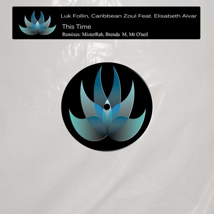 LUK FOLLIN/CARIBBEAN ZOUL/ELISABETH AIVAR - This Time (remixes)
