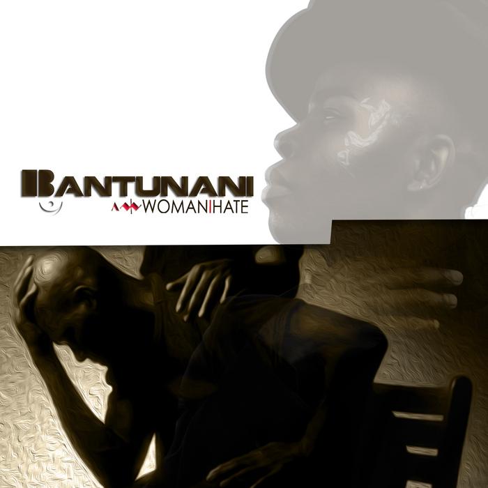 BANTUNANI - Woman I Hate