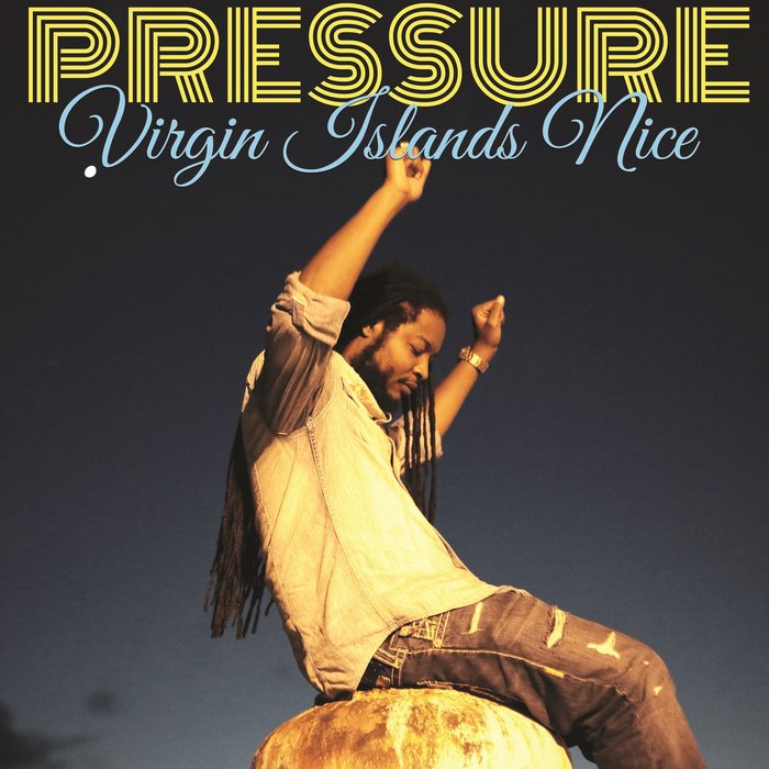 PRESSURE - Virgin Islands Nice