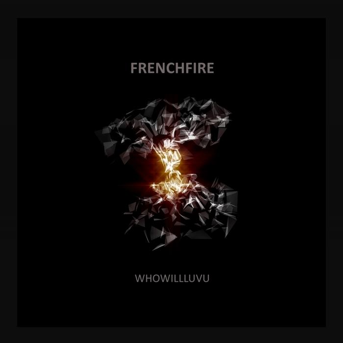 FRENCHFIRE - Whowillluvu