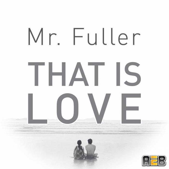 MR FULLER - That Is Love
