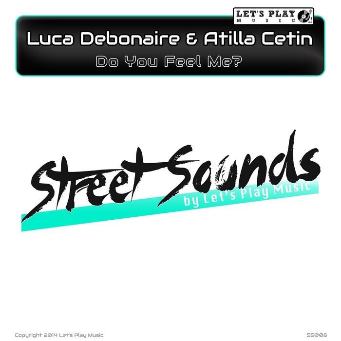DEBONAIRE, Luca/ATILLA CETIN - Do You Feel Me