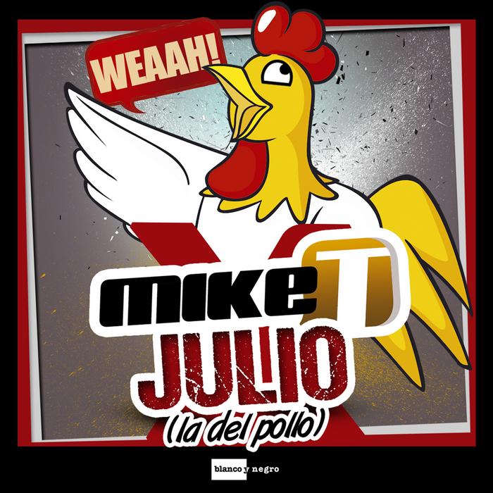 MIKE T - Julio (La Del Pollo)