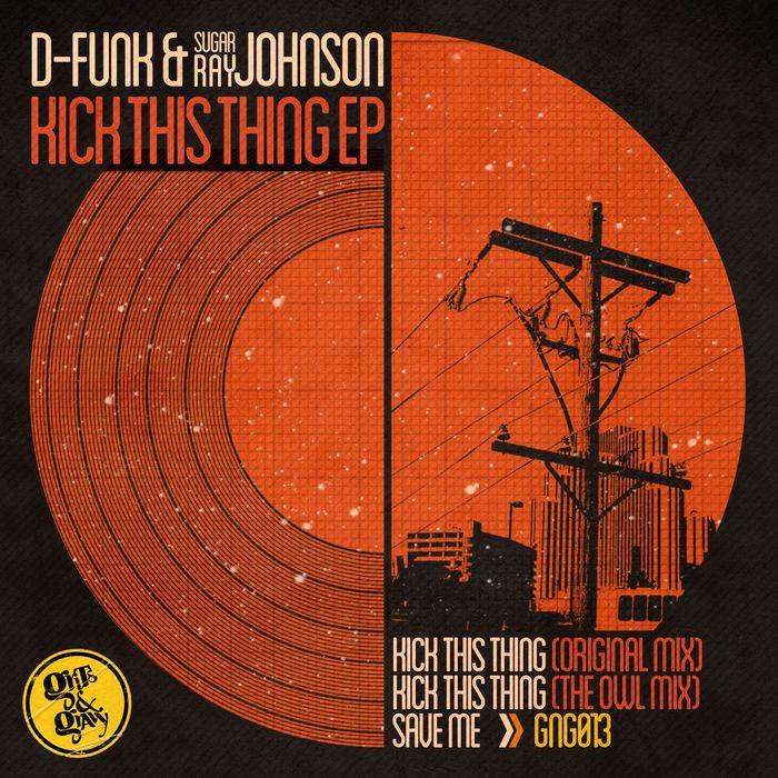 D-FUNK & SUGAR RAY JOHNSON - Kick This Thing EP