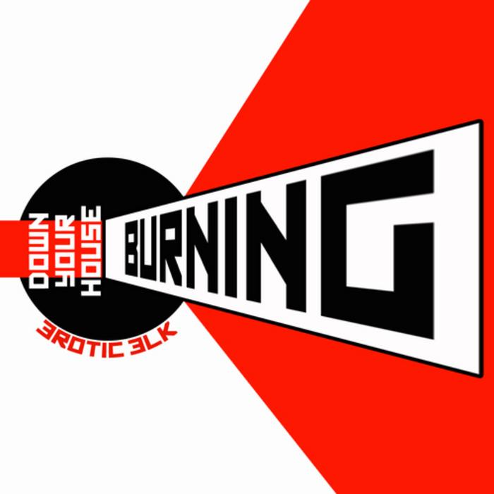EROTIC ELK - Burning Down Your House