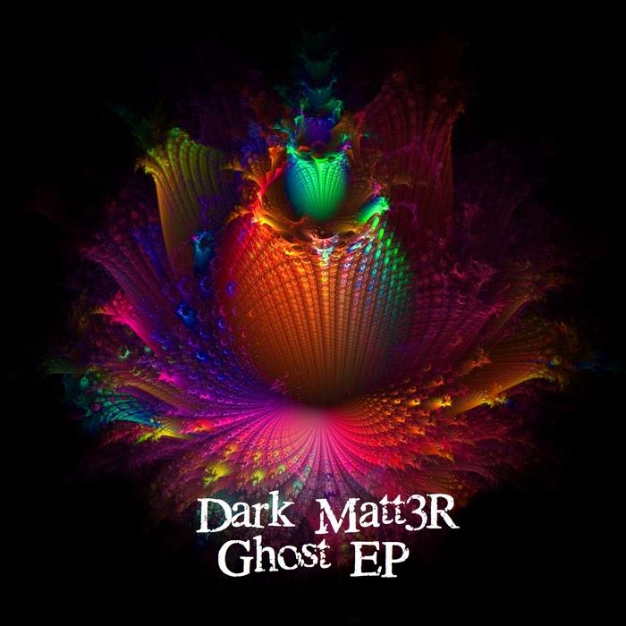 DARK MATT3R - Ghost EP