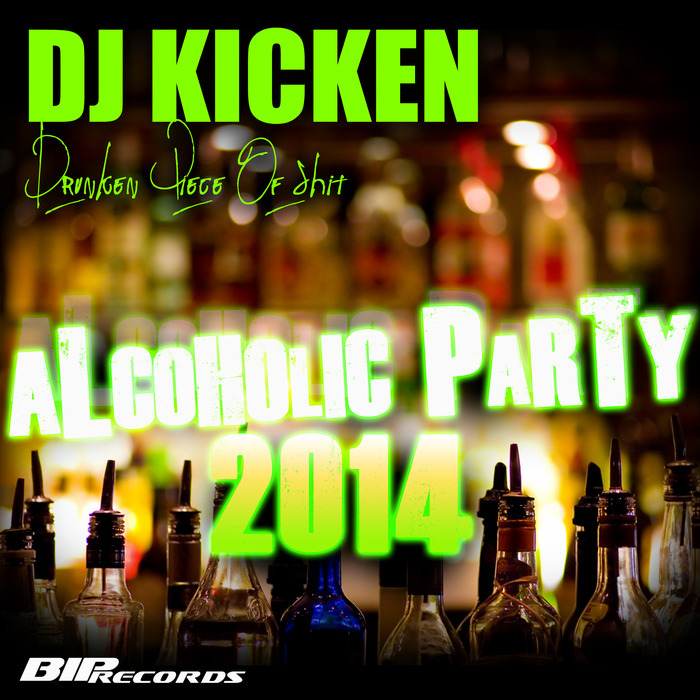 DJ KICKEN - Drunken Piece Of Shit (Alcoholic Party 2014)