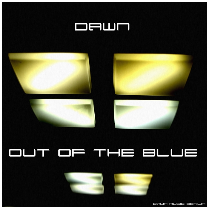 DAWN (DAWN MUSIC BERLIN) - Out Of The Blue