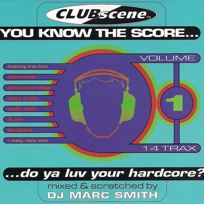 VARIOUS - Clubscene: You Know The Score: Do Ya Luv Your Hardcore Vol 1