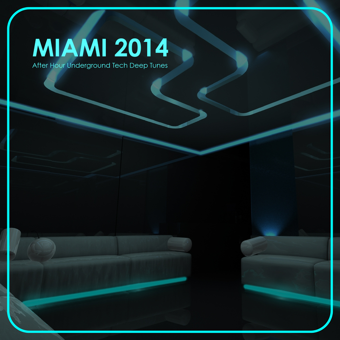 VARIOUS - Miami 2014: After Hour Underground Tech Deep Tunes