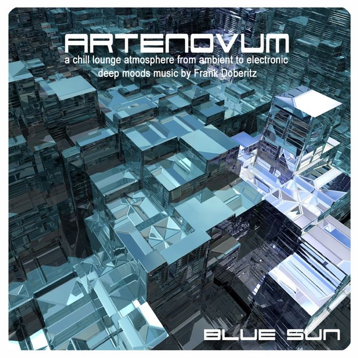 ARTENOVUM - Blue Sun: A Chill Lounge Atmosphere From Ambient To Electronic Deep Moods Music By Frank Doberitz