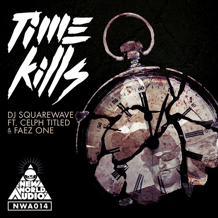 DJ SQUAREWAVE feat CELPH TITLED/FAEZ ONE - Time Kills