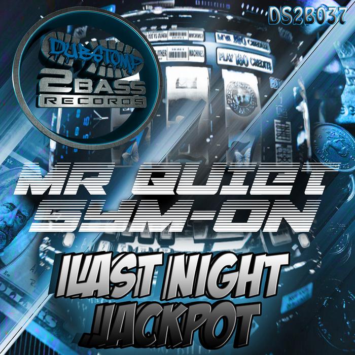 MR QUIET & SYM ON - Last Night/Jackpot