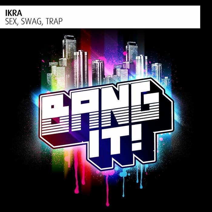 IKRA - Sex, Swag, Trap