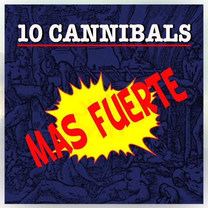 10 CANNIBALS - Mas Fuerte