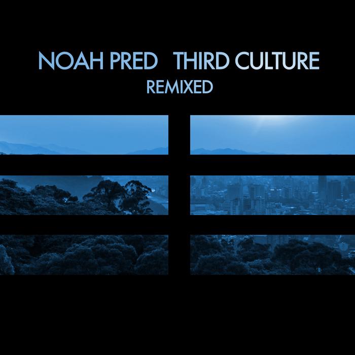 PRED, Noah - Third Culture Remixed