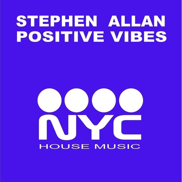 ALLAN, Stephen - Positive Vibes (NYC Mixes)