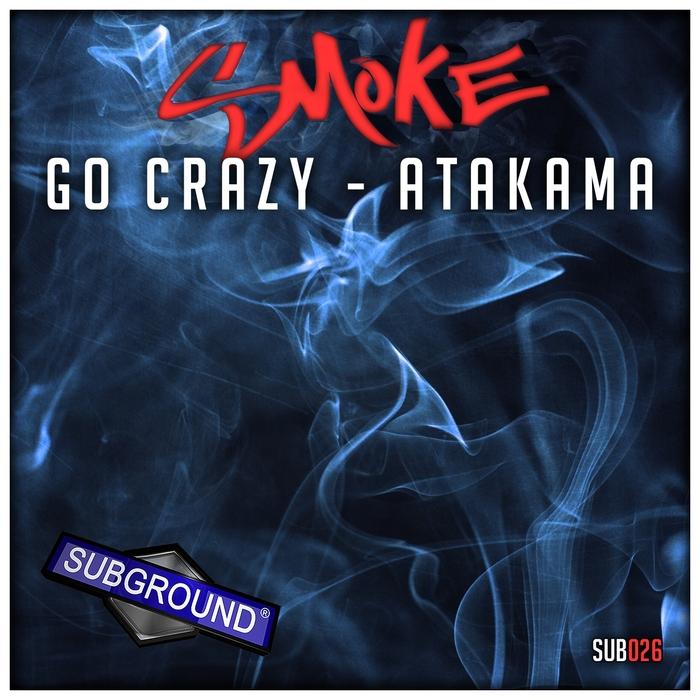 SMOKE - Go Crazy/Atakama