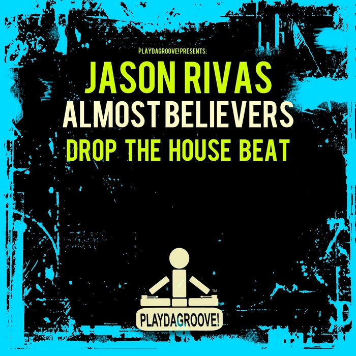 RIVAS, Jason/ALMOST BELIEVERS - Drop The House Beat
