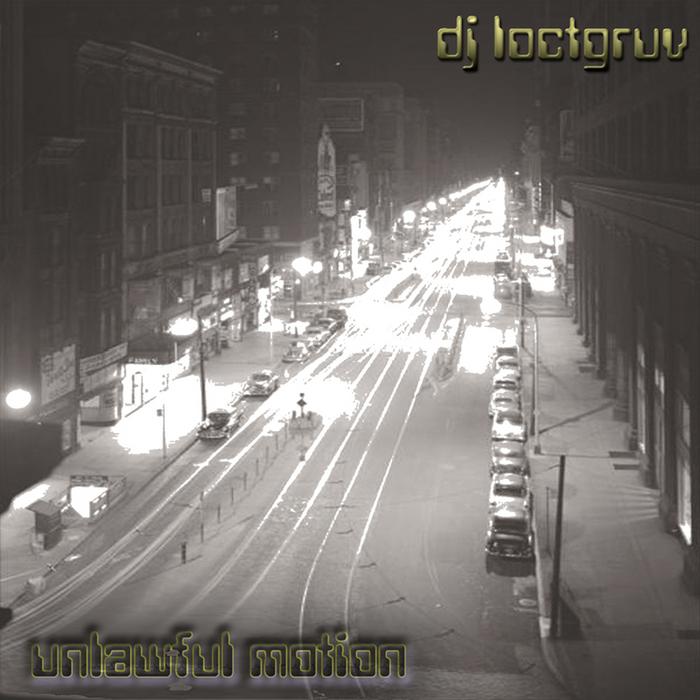 DJ LOCTGRUV - Unlawful Motion