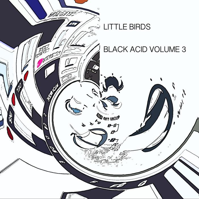 LITTLE BIRDS - Black Acid, Vol  3