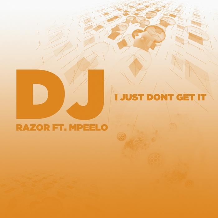 DJ RAZOR feat MPEELO - I Just Don't Get It