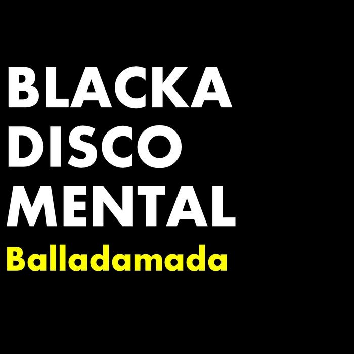 BLACKADISCOMENTAL - Balladamada
