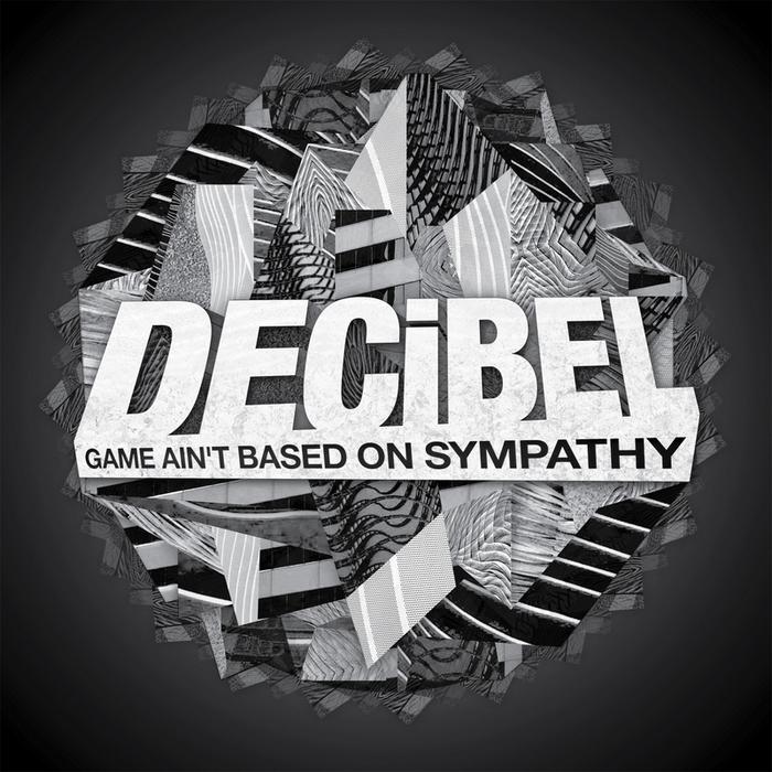 DECIBEL - Game Ain't Based On Sympathy EP