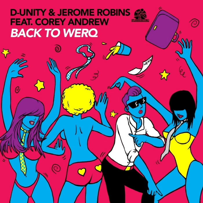 D UNITY/JEROME ROBINS feat COREY ANDREW - Back To Werq