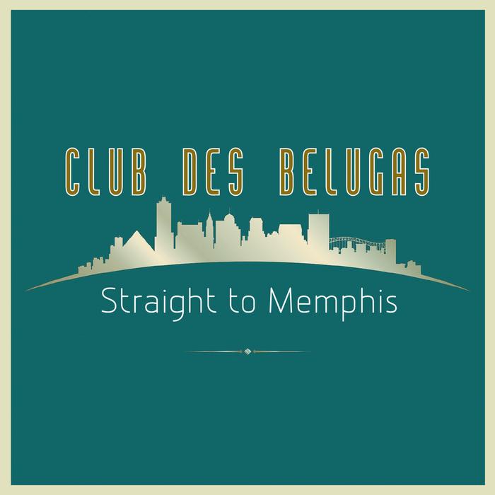 CLUB DES BELUGAS - Straight To Memphis