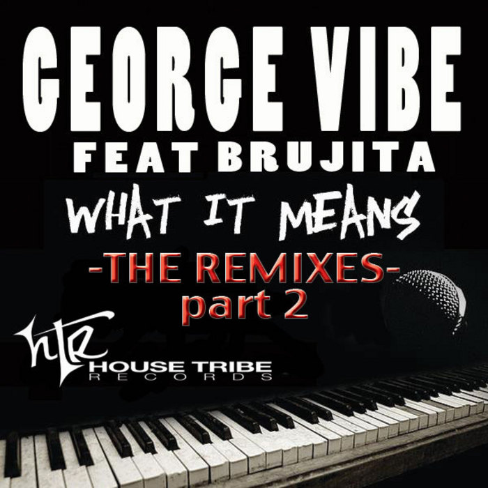 VIBE, George/BRUJITA - What It Means Part 2 (remixes)