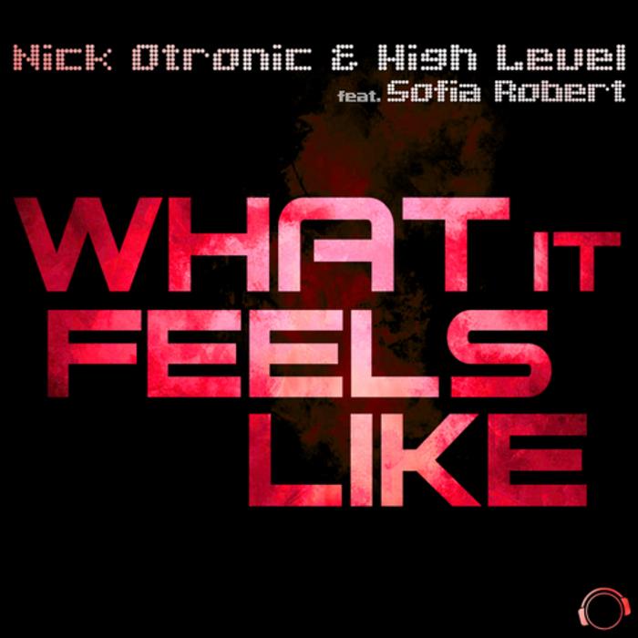 NICK OTRONIC & HIGH LEVEL feat SOFIA ROBERT - What It Feels Like