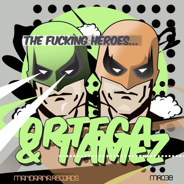 ORTEGA & TAMEZ - The F**ing Heroes