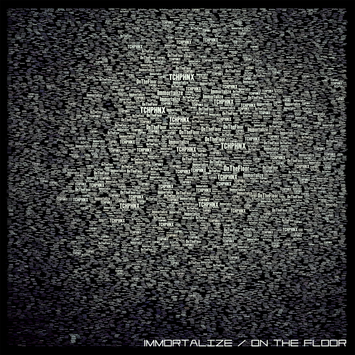 TCHPHNX - Immortalize/On The Floor