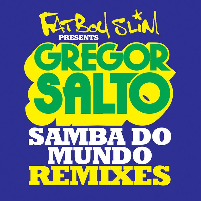 FATBOY SLIM presents GREGOR SALTO feat SAXSYMBOL/TODOROV - Samba Do Mundo (Remixes)