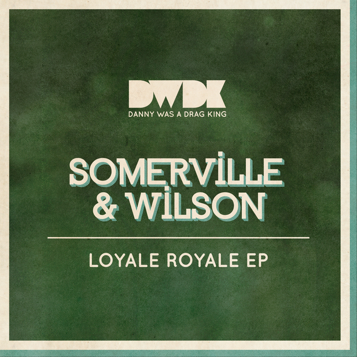 SOMERVILLE & WILSON - Loyale Royale EP
