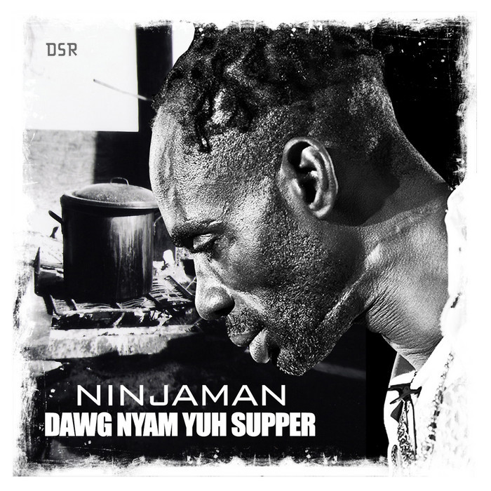NINJAMAN - Dawg Nyam Yuh Supper