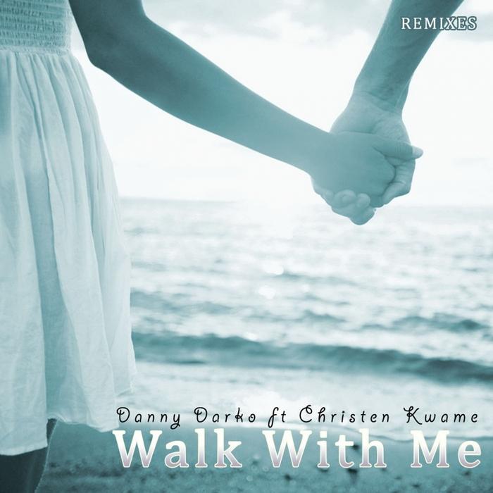 DARKO, Danny feat CHRISTEN KWAME - Walk With Me Remixes Part 5