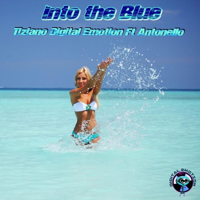 TIZIANO DIGITAL EMOTION feat ANTONELLO - Into The Blue