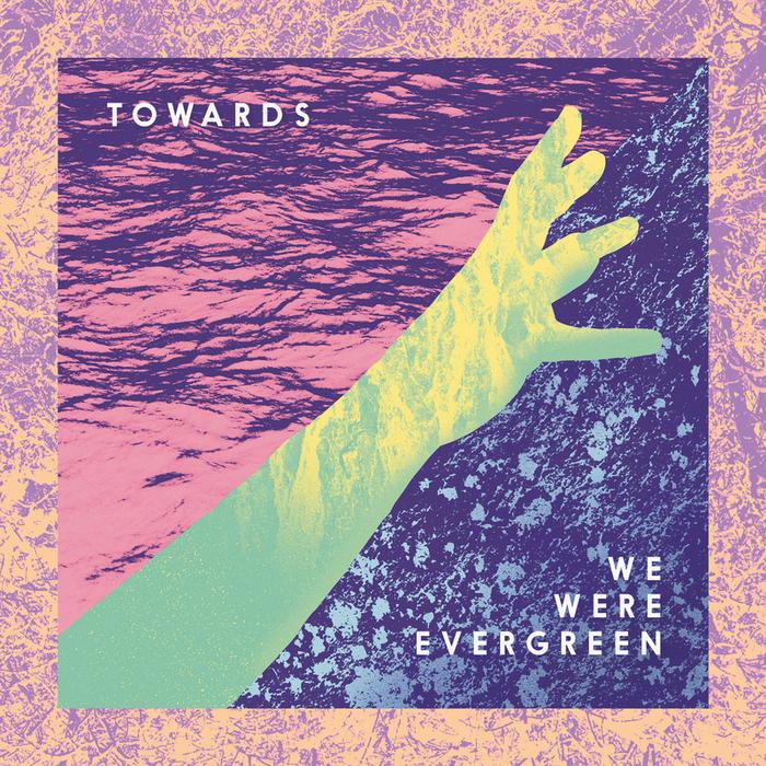WE WERE EVERGREEN - Towards (Deluxe)