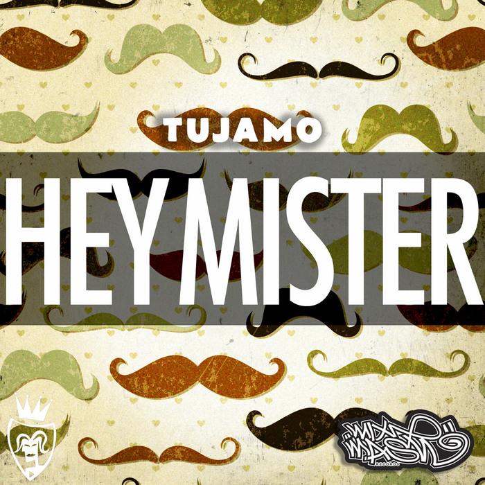 TUJAMO - Hey Mister