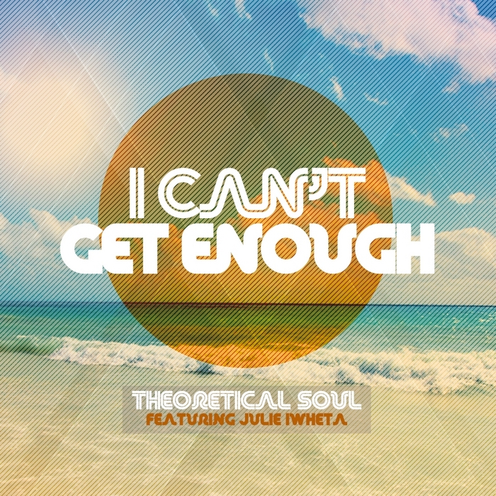 THEORETICAL SOUL feat JULIE IWHETA - I Can't Get Enough