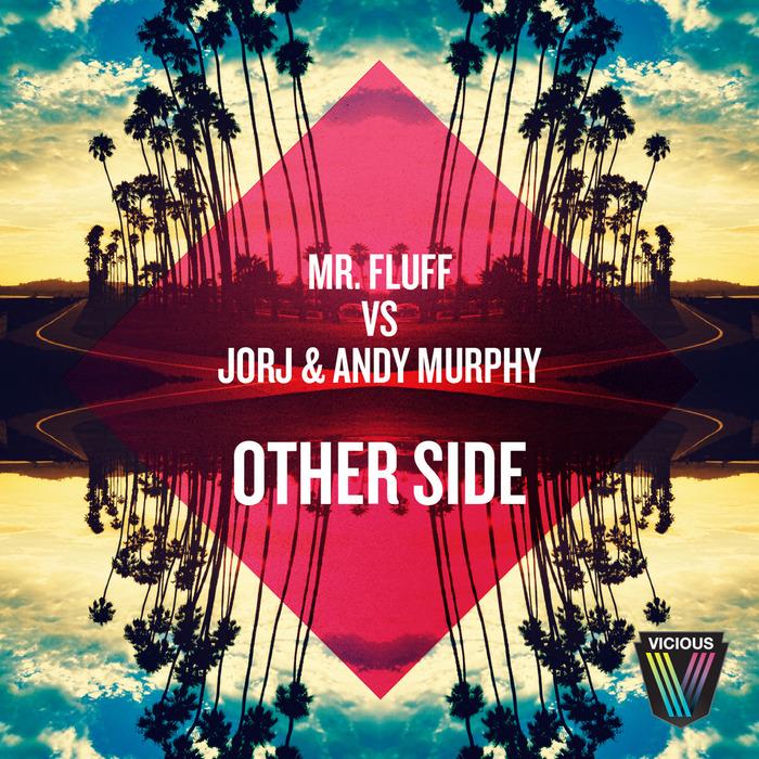 MR FLUFF vs JORJ & ANDY MURPHY - Other Side