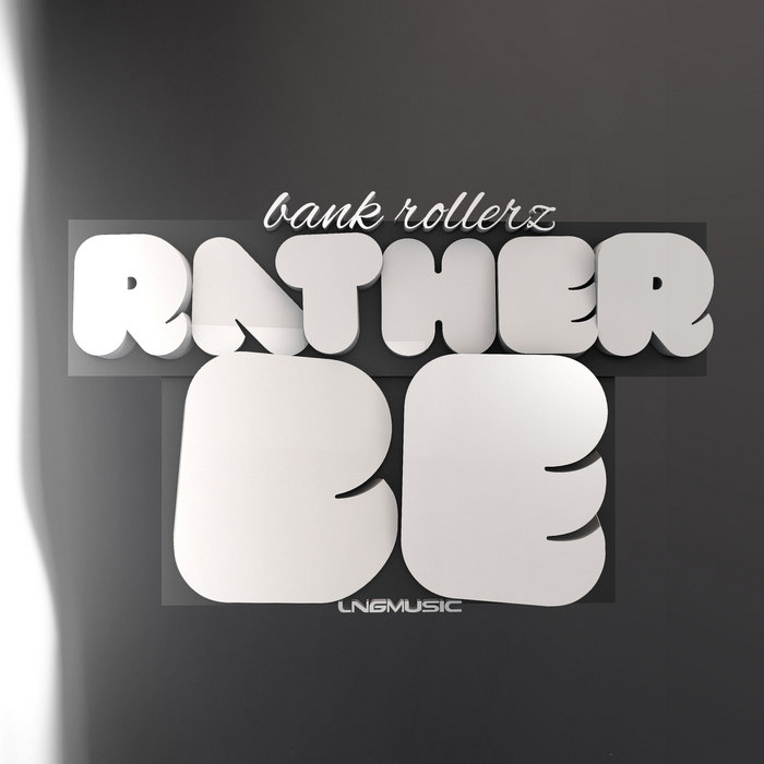 BANK ROLLERZ - Rather Be