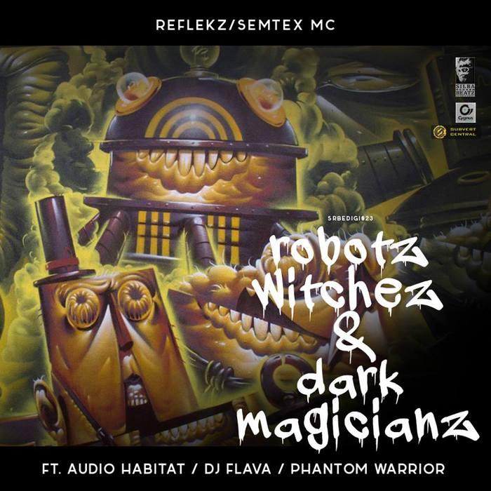 REFLEKZ feat SEMTEX MC - Robotz Witchez & Dark Magicianz Remixes
