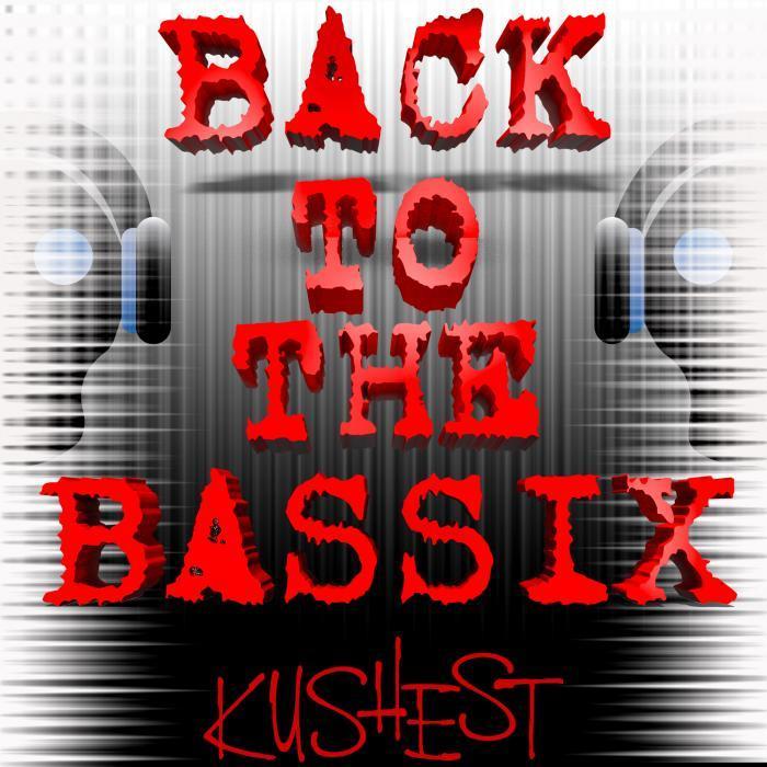 KUSHEST - Back To The Bassix