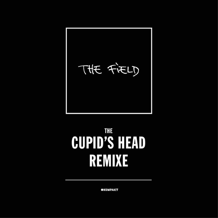 FIELD, The - Cupid's Head Remixe